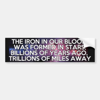The Iron in Our Blood was Formed in Stars Billions Bumper Sticker