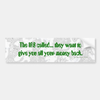 The IRS called... Bumper Sticker