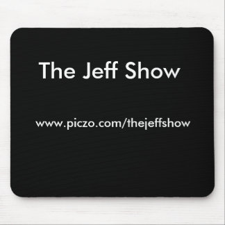The Jeff Show, www.piczo.com/thejeffshow Mouse Pad