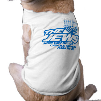 THE JEWS HAVE WAY BETTER CANDLE HOLDERS -.png Dog Clothing