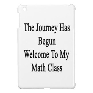 The Journey Has Begun Welcome To My Math Class iPad Mini Covers