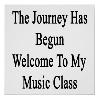 The Journey Has Begun Welcome To My Music Class Poster