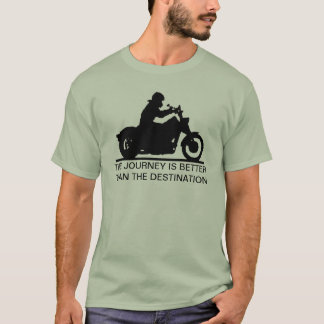 The journey is better than the destination T-Shirt
