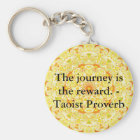 The journey is the reward. - Taoist Proverb Key Ring
