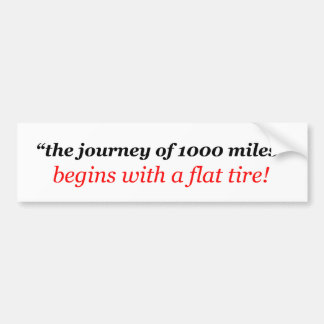 the journey of a thousand (1000) miles begins with bumper sticker