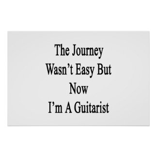The Journey Wasn't Easy But Now I'm A Guitarist Poster