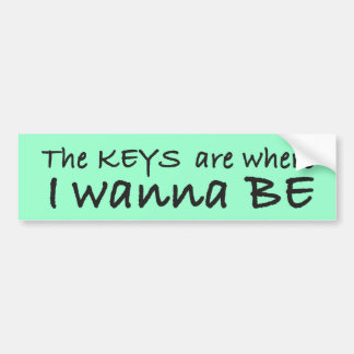 The Keys are Where I Wanna Be Bumper Stickers