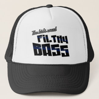The kids want FILTHY BASS funny DJ Dubstep Trucker Hat