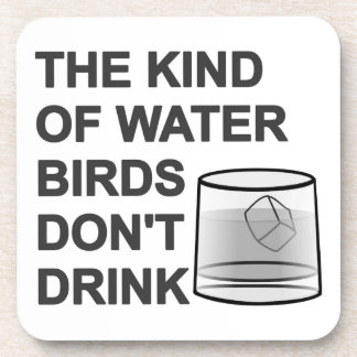 The Kind Of Water Birds Don t Drink Drink Coaster