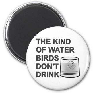 The Kind Of Water Birds Don t Drink Fridge Magnets