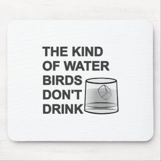 The Kind Of Water Birds Don t Drink Mousepads