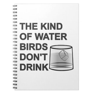 The Kind Of Water Birds Don t Drink Note Books