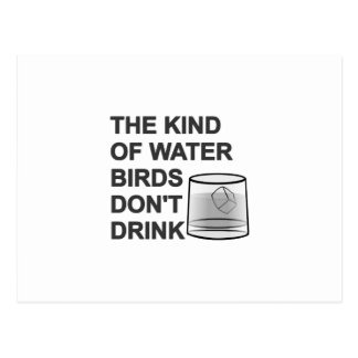 The Kind Of Water Birds Don t Drink Postcards