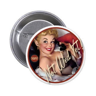 The Kitsch Bitsch Not Wed Yet Pinback Buttons