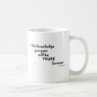 The knowledge you gain will be yours forever basic white mug