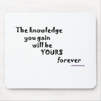 The knowledge you gain will be yours forever mouse pad
