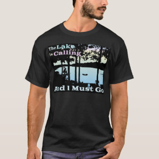 The Lake is Calling and I Must Go T-Shirt