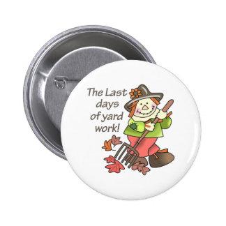THE LAST DAYS OF YARD WORK 6 CM ROUND BADGE
