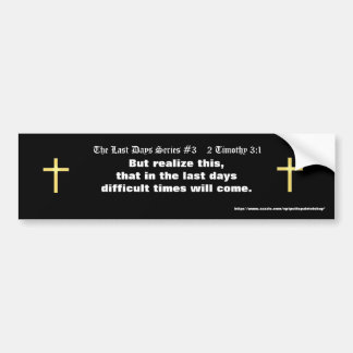The Last Days Series #3    2 Timothy 3:1 (updated) Bumper Sticker