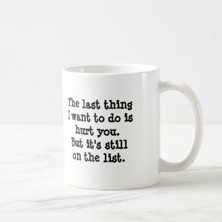 The last thing I want to do is hurt you. But it... Basic White Mug