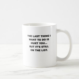 THE LAST THING I WANT TO DO IS HURT YOU.png Basic White Mug