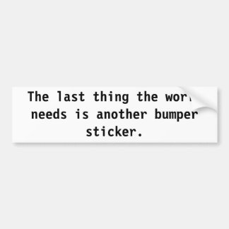 The Last Thing the World Needs Bumper Sticker