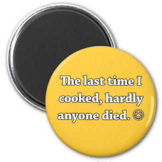 The Last Time I Cooked, Hardly Anyone Died 6 Cm Round Magnet