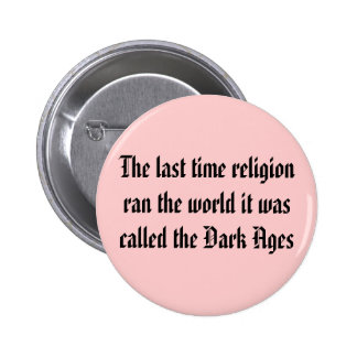 The last time religion ran the world it was cal... 6 cm round badge