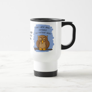 The Late Owl Catches The Fattest Mice! Stainless Steel Travel Mug