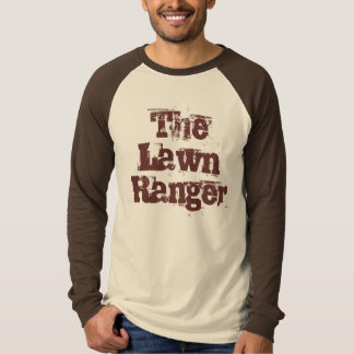 The Lawn Ranger Gardener's T-Shirt