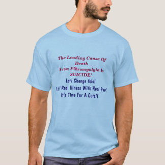 The Leading Cause Of DeathFrom Fibromyalgia Is ... T-Shirt