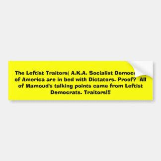 The Leftist Traitors( A.K.A. Socialist Democrat... Bumper Sticker