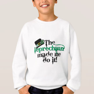 The leprechaun made me do it (hat) sweatshirt