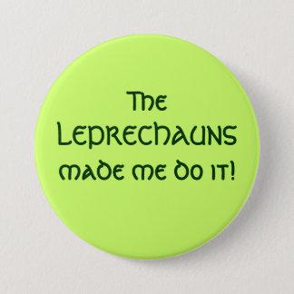 The LEPRECHAUNS made me do it! 7.5 Cm Round Badge