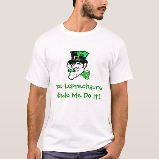 The Leprechauns made me do it! T-Shirt