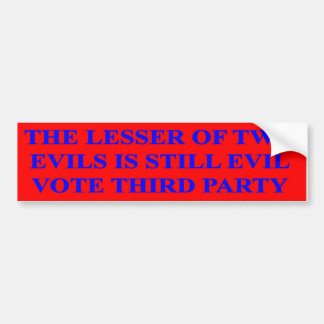 The lesser of two evils is still evil bumper sticker