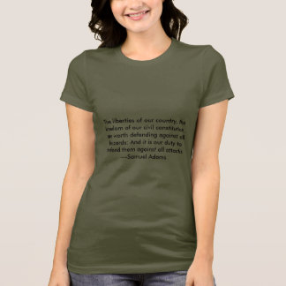 The liberties of our country, the freedom of ou... T-Shirt