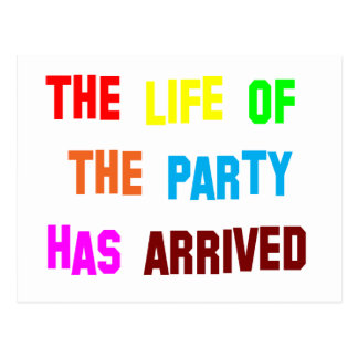 The Life OF the Party Has Arrived Post Card