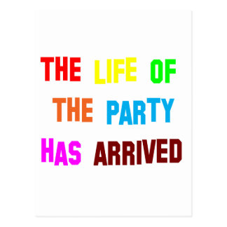 The Life OF the Party Has Arrived Postcard