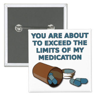 The Limits Of My Medication Funny Button Badge
