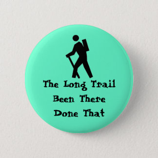 The Long Trail Been There Done 6 Cm Round Badge