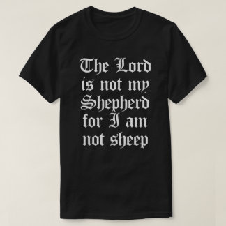 THE LORD IS NOT MY SHEPHERD FOR I AM NOT SHEEP T-Shirt