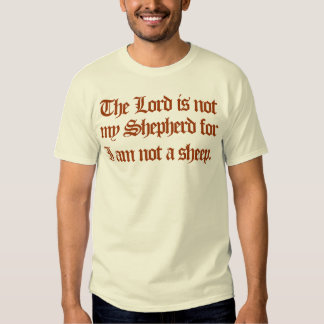 the Lord is not my Shepherd Tee Shirts