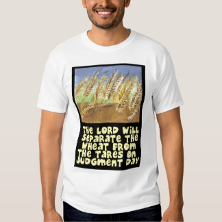 The Lord Will Separate The Wheat From The Tares Tee Shirts