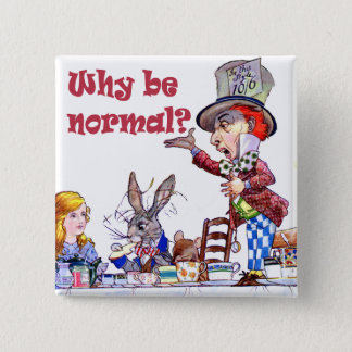 "The Mad Hatter Asks Alice, ""Why Be Normal?"" 15 Cm Square Badge"