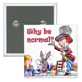 """The Mad Hatter Asks Alice, """"Why Be Normal?"""" 15 Cm Square Badge"""