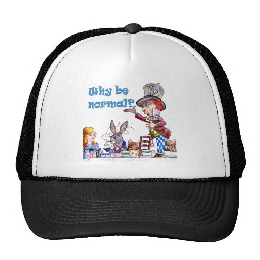 """The Mad Hatter Asks, """"Why Be Normal?"""" Trucker Hat"""