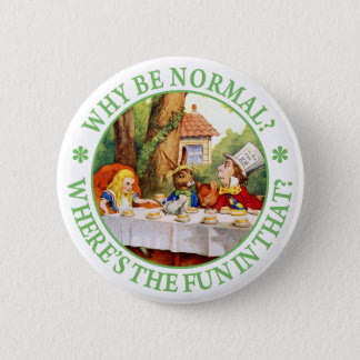 "The Mad Hatter's Tea Party - ""Why Be Normal?"" 6 Cm Round Badge"