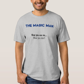 The Magic Man, Now you see me..., Now you don't T Shirt