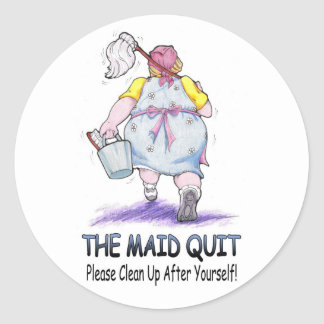 The Maid Quit Classic Round Sticker